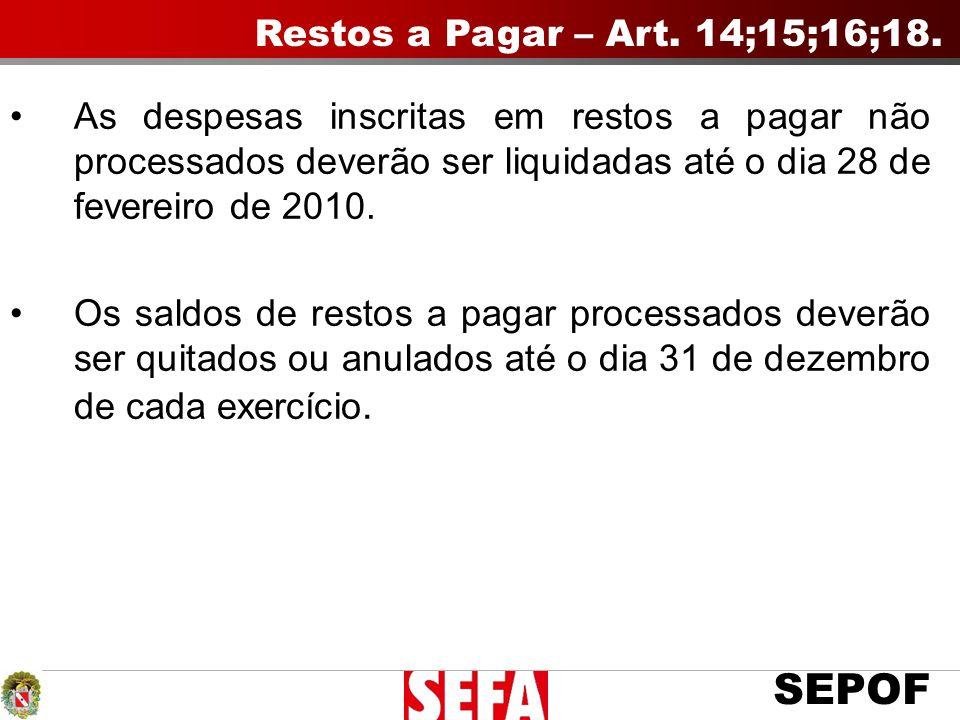 Restos a Pagar – Art. 14;15;16;18. As despesas inscritas em restos a pagar não processados deverão ser liquidadas até o dia 28 de fevereiro de 2010.