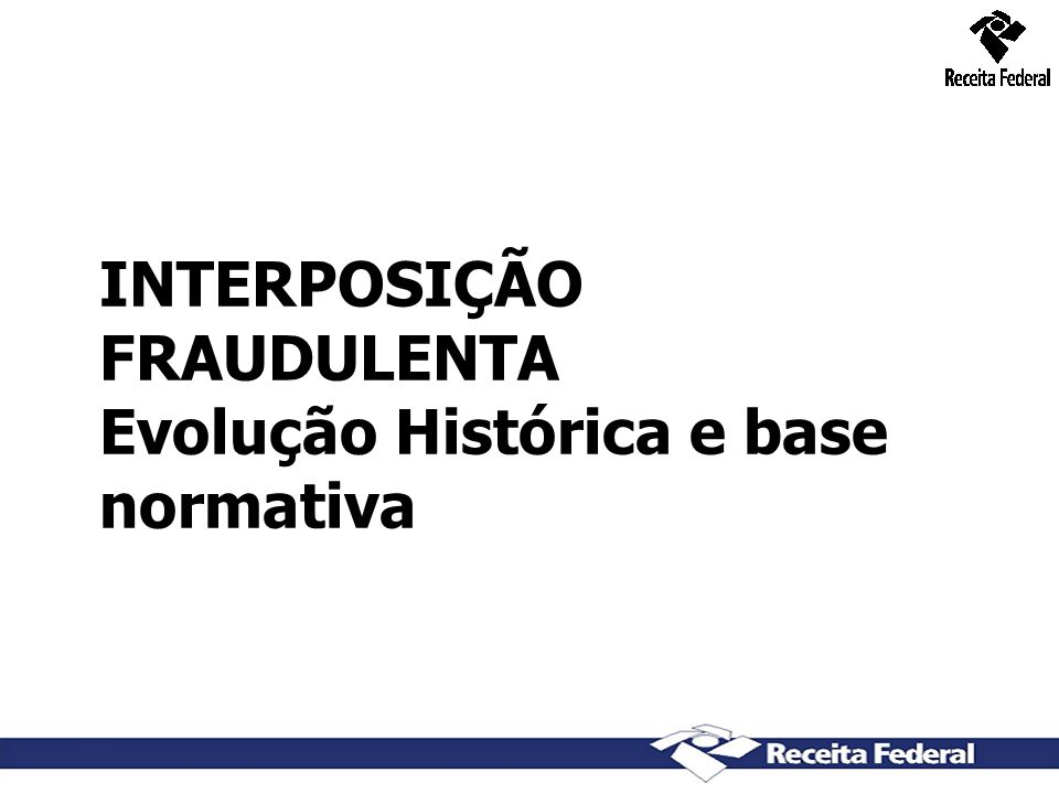 4 INTERPOSIÇÃO FRAUDULENTA Evolução Histórica e base normativa