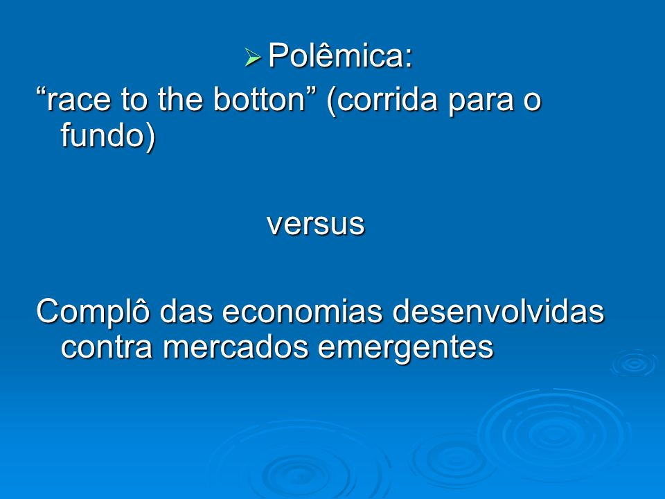 Polêmica: race to the botton (corrida para o fundo) versus.