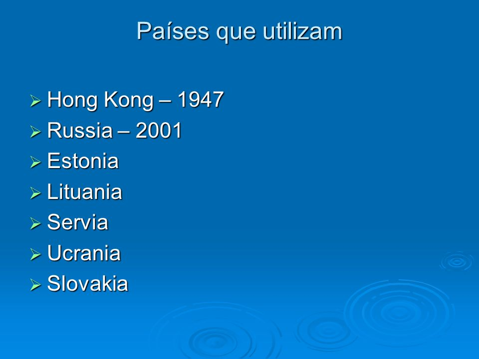 Países que utilizam Hong Kong – 1947 Russia – 2001 Estonia Lituania