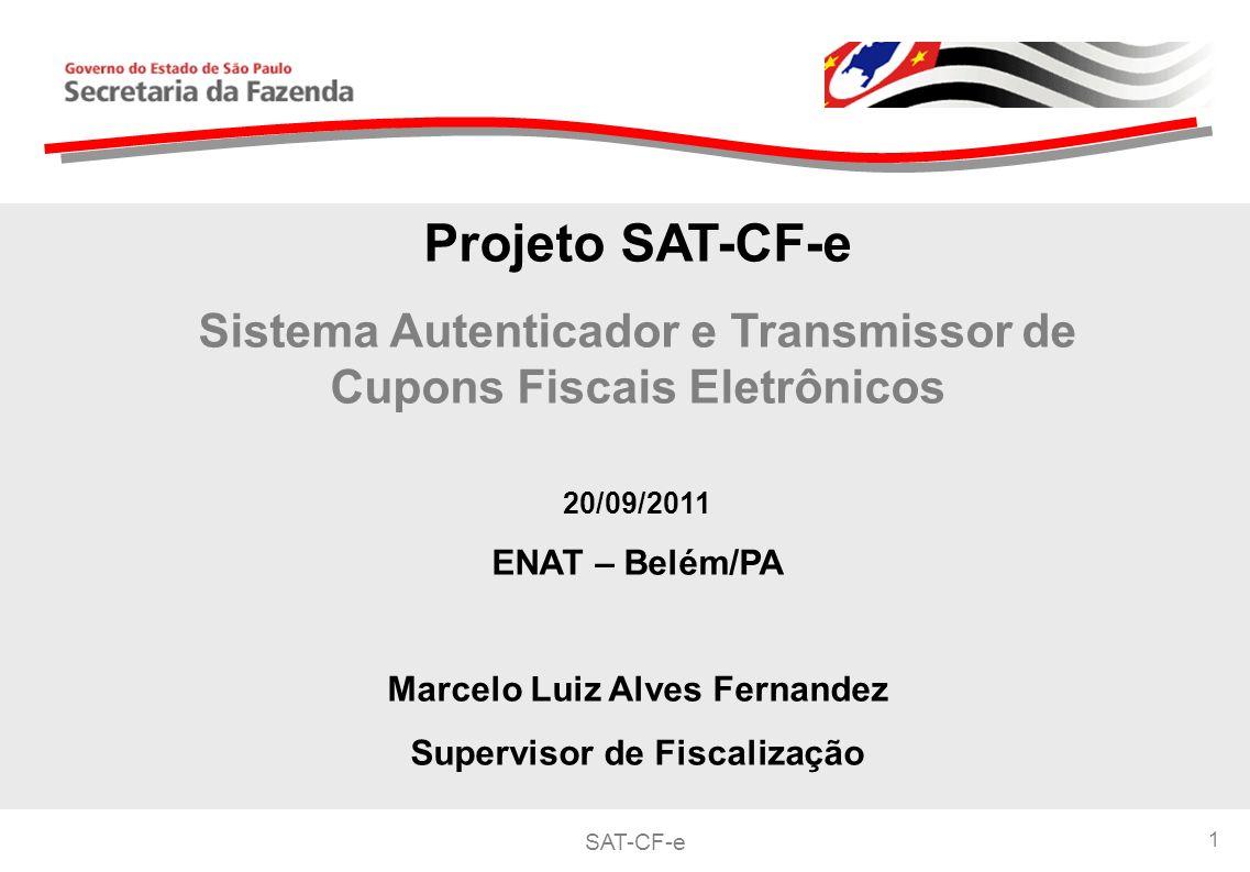 Projeto SAT-CF-e Sistema Autenticador e Transmissor de Cupons Fiscais Eletrônicos. 20/09/2011. ENAT – Belém/PA.