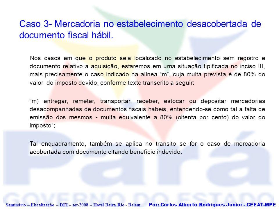 Caso 3- Mercadoria no estabelecimento desacobertada de documento fiscal hábil.