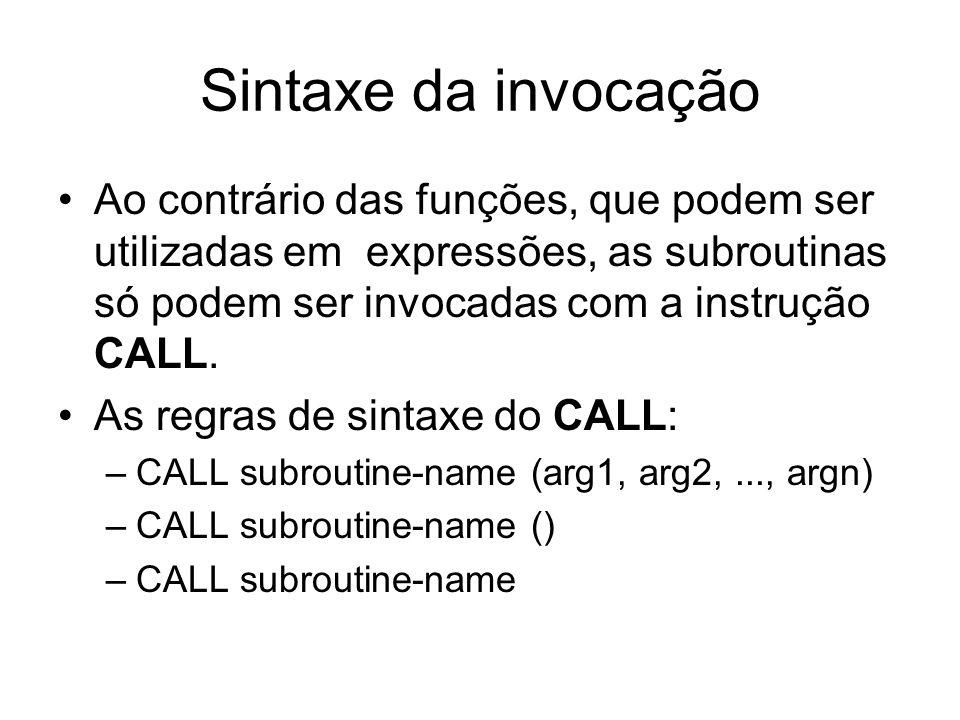Sintaxe da invocação Ao contrário das funções, que podem ser utilizadas em expressões, as subroutinas só podem ser invocadas com a instrução CALL.