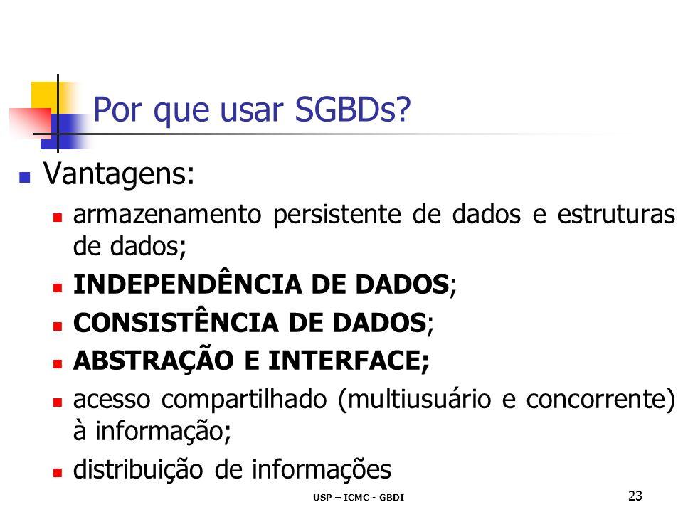 Por que usar SGBDs Vantagens: