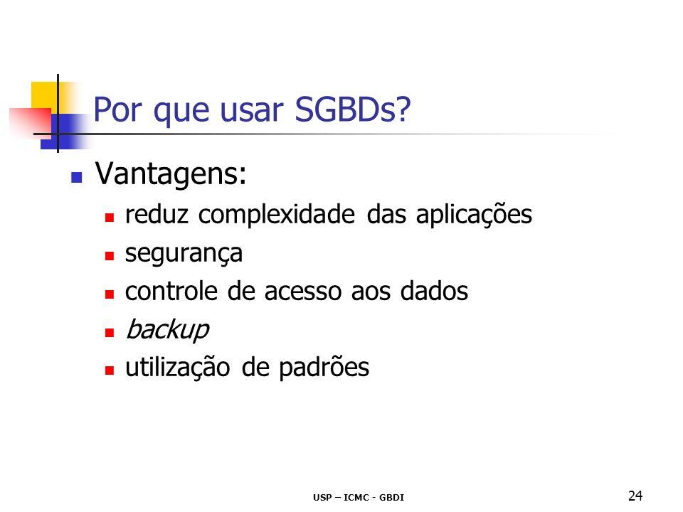 Por que usar SGBDs Vantagens: reduz complexidade das aplicações