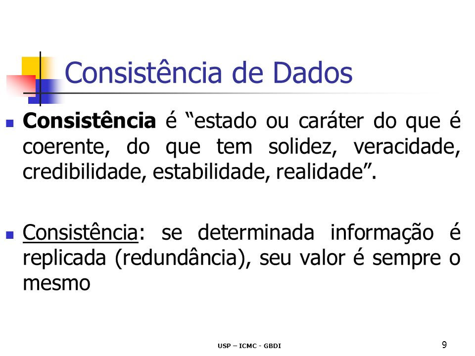 Consistência de Dados Consistência é estado ou caráter do que é coerente, do que tem solidez, veracidade, credibilidade, estabilidade, realidade .