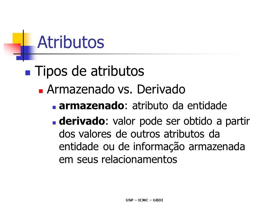 Atributos Tipos de atributos Armazenado vs. Derivado