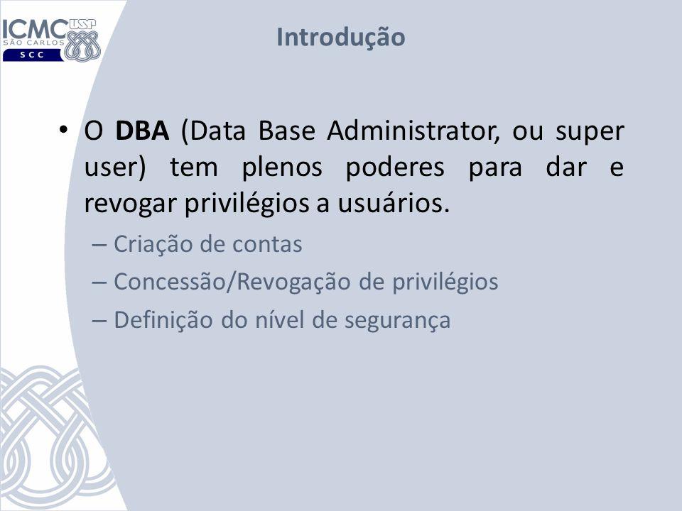 Introdução O DBA (Data Base Administrator, ou super user) tem plenos poderes para dar e revogar privilégios a usuários.