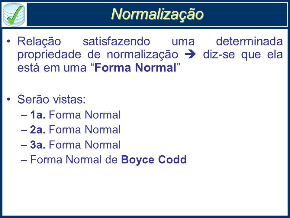 Normalização Relação satisfazendo uma determinada propriedade de normalização  diz-se que ela está em uma Forma Normal