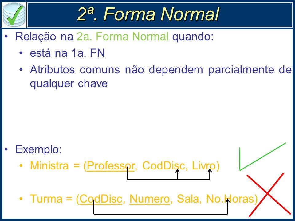 2ª. Forma Normal Relação na 2a. Forma Normal quando: está na 1a. FN