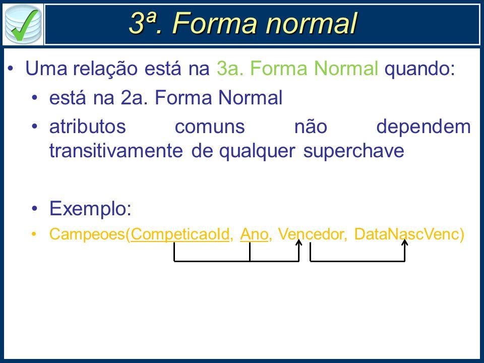 3ª. Forma normal Uma relação está na 3a. Forma Normal quando: