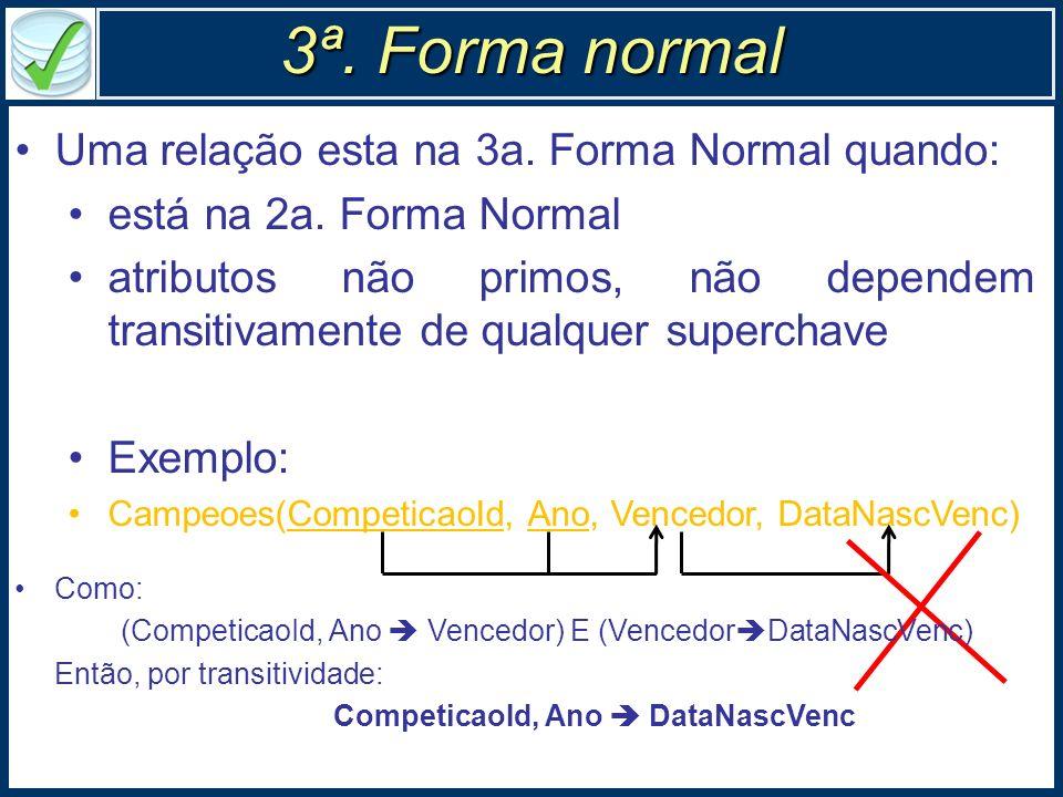3ª. Forma normal Uma relação esta na 3a. Forma Normal quando:
