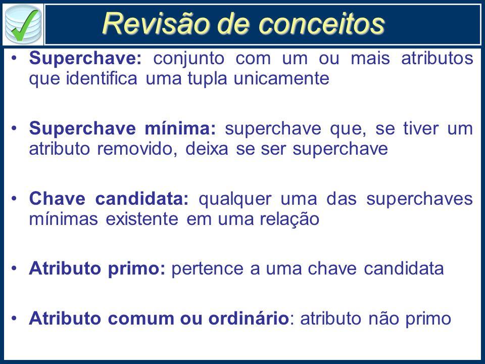 Revisão de conceitosSuperchave: conjunto com um ou mais atributos que identifica uma tupla unicamente.