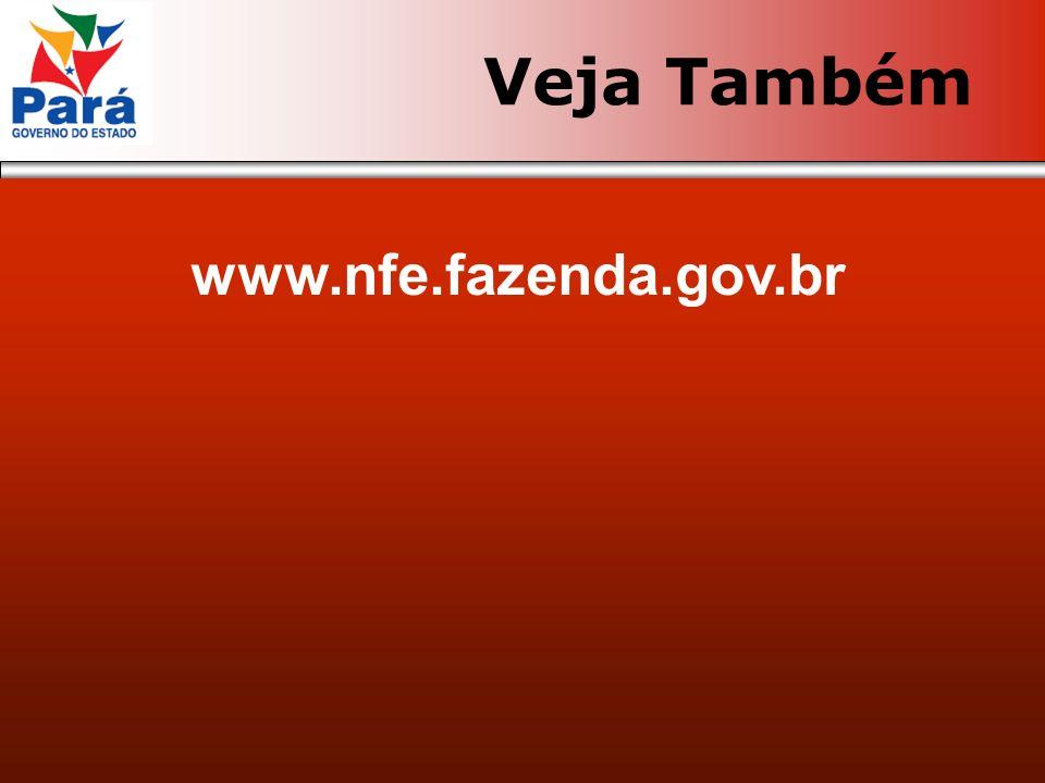 Veja Também www.nfe.fazenda.gov.br