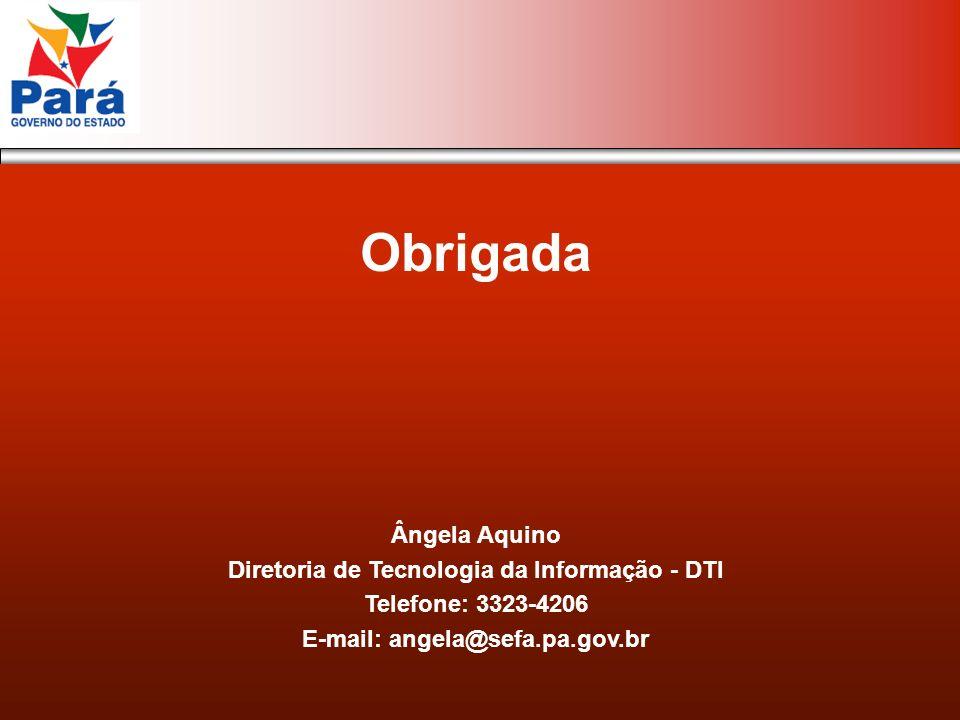 Obrigada Ângela Aquino Diretoria de Tecnologia da Informação - DTI