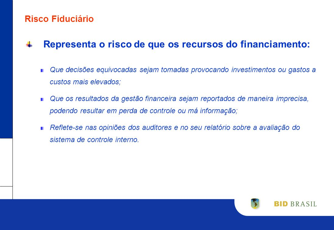 Representa o risco de que os recursos do financiamento: