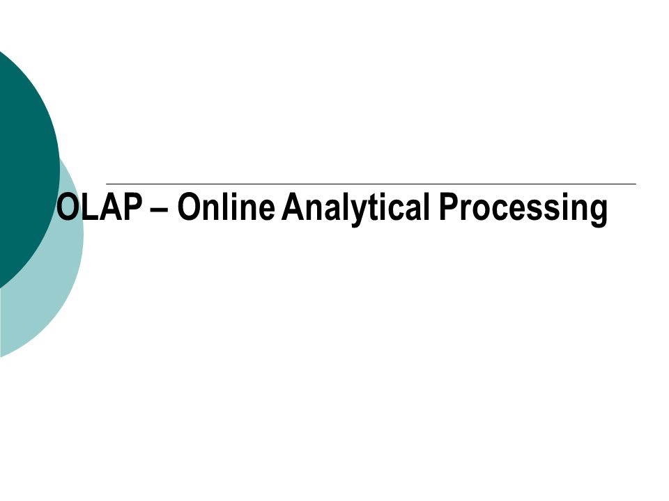 OLAP – Online Analytical Processing