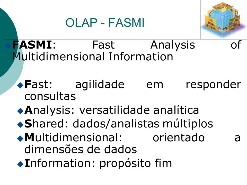 OLAP - FASMI FASMI: Fast Analysis of Multidimensional Information