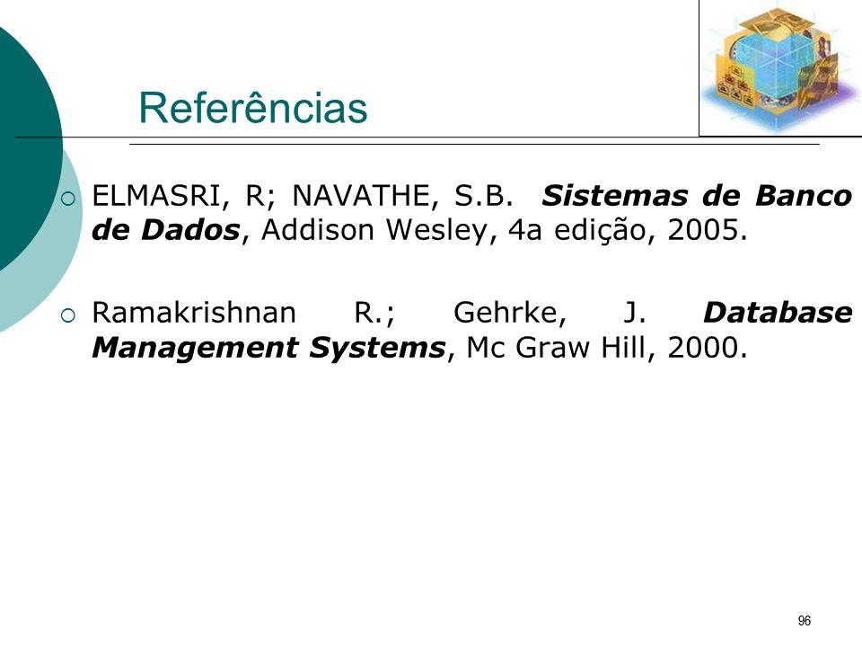 Referências ELMASRI, R; NAVATHE, S.B. Sistemas de Banco de Dados, Addison Wesley, 4a edição, 2005.