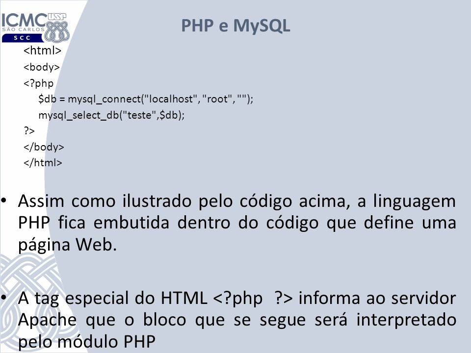 PHP e MySQL <html> <body> < php. $db = mysql_connect( localhost , root , ); mysql_select_db( teste ,$db);
