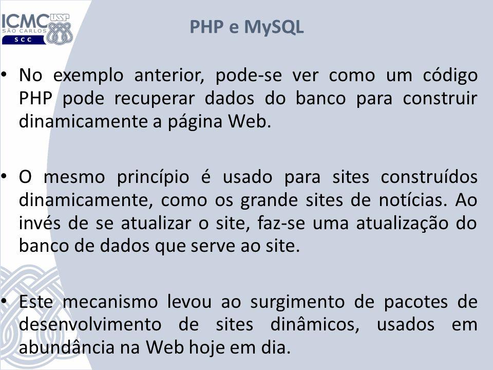 PHP e MySQL No exemplo anterior, pode-se ver como um código PHP pode recuperar dados do banco para construir dinamicamente a página Web.