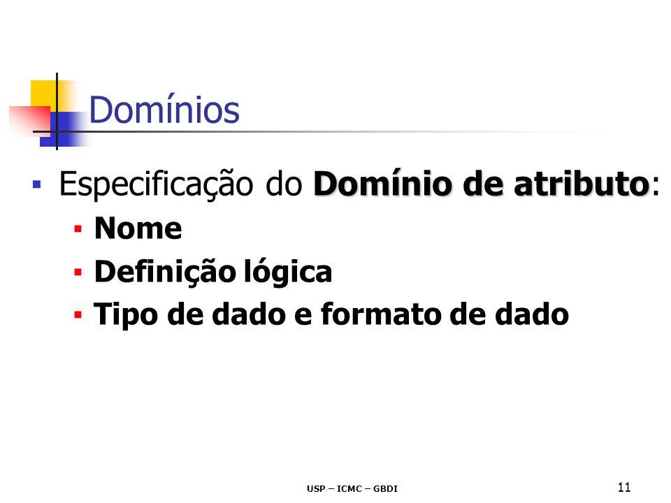 Domínios Especificação do Domínio de atributo: Nome Definição lógica