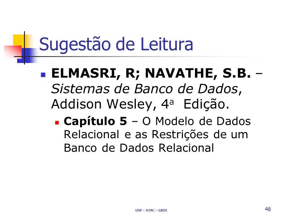 Sugestão de LeituraELMASRI, R; NAVATHE, S.B. – Sistemas de Banco de Dados, Addison Wesley, 4a Edição.