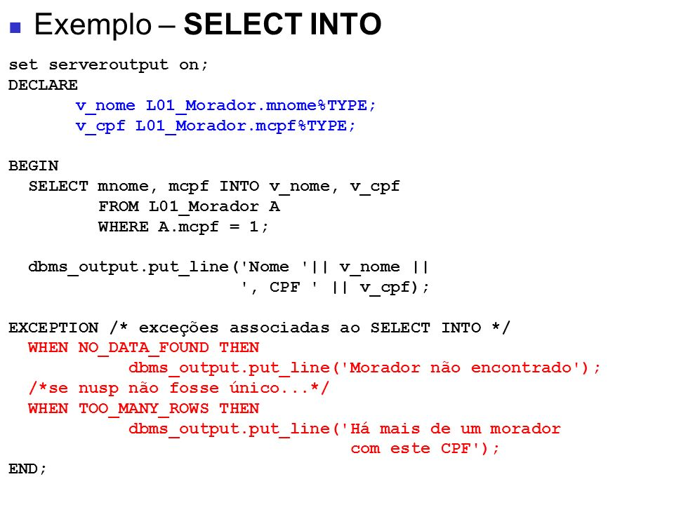 Exemplo – SELECT INTO set serveroutput on; DECLARE