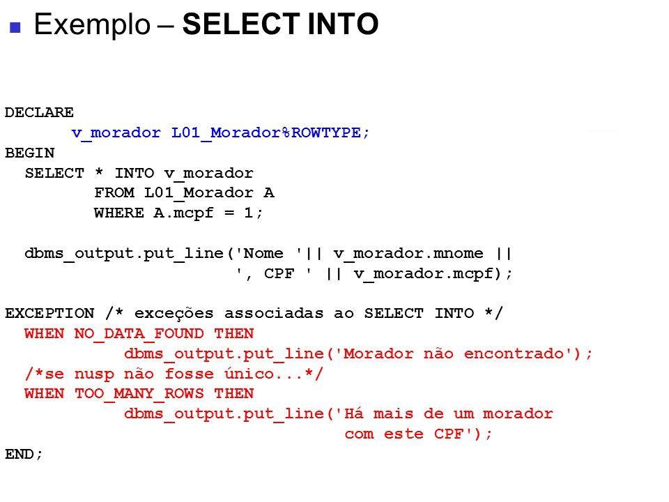Exemplo – SELECT INTO DECLARE v_morador L01_Morador%ROWTYPE; BEGIN