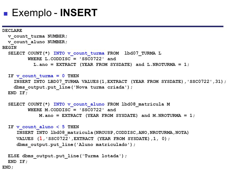 Exemplo - INSERT DECLARE v_count_turma NUMBER; v_count_aluno NUMBER;