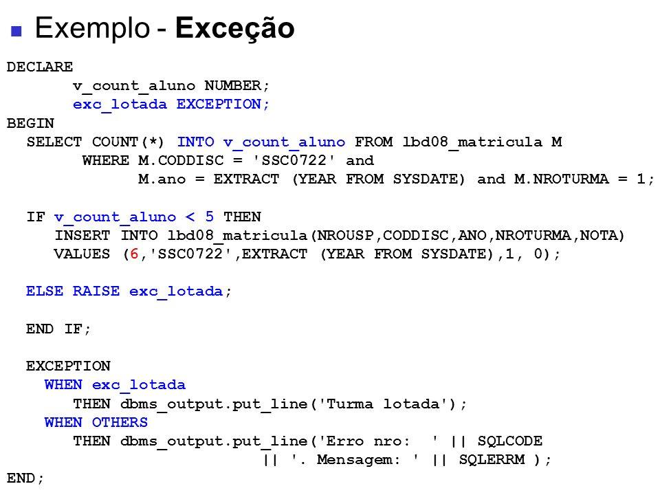 Exemplo - Exceção DECLARE v_count_aluno NUMBER; exc_lotada EXCEPTION;