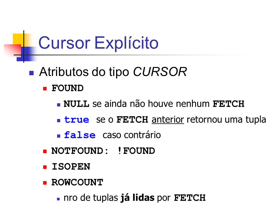 Cursor Explícito Atributos do tipo CURSOR FOUND