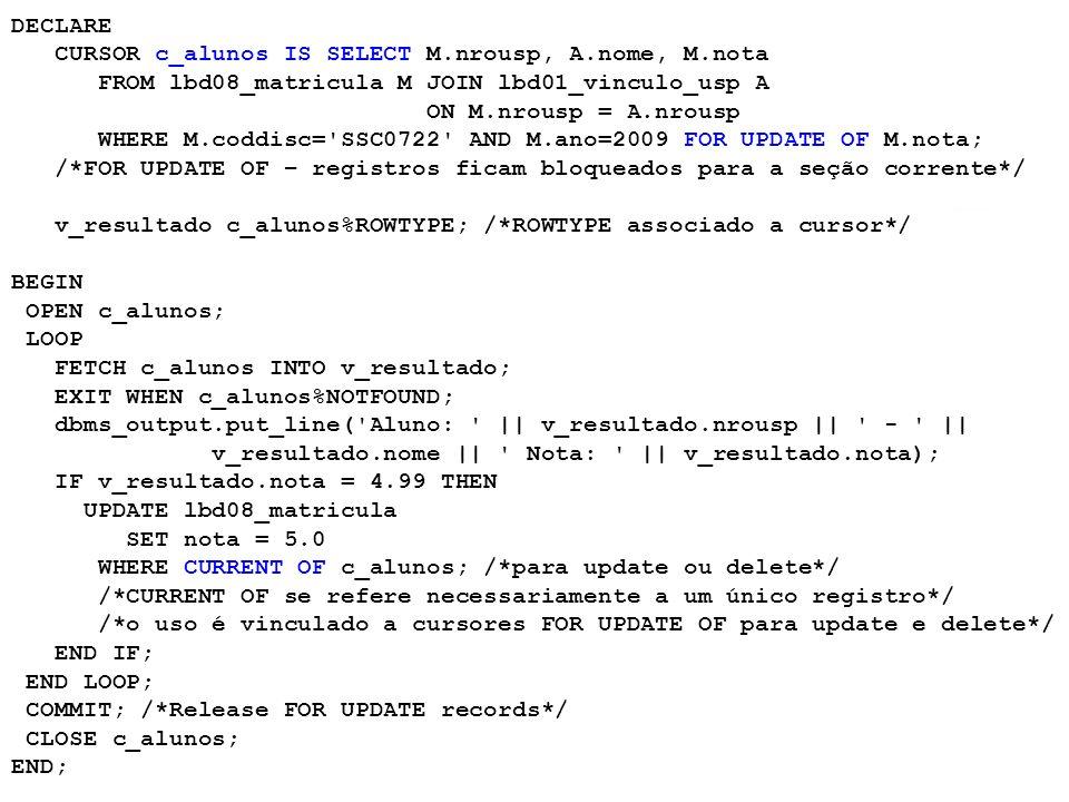 CURSOR c_alunos IS SELECT M.nrousp, A.nome, M.nota