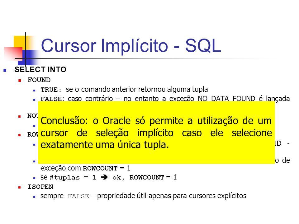 Cursor Implícito - SQL SELECT INTO. FOUND. TRUE: se o comando anterior retornou alguma tupla.