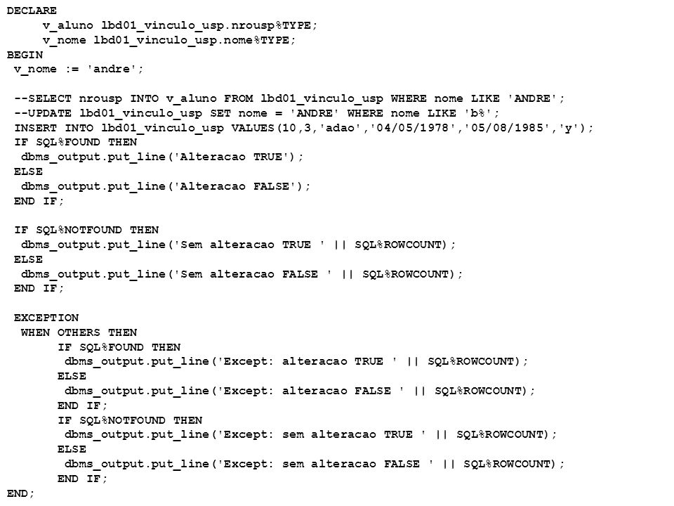 DECLARE v_aluno lbd01_vinculo_usp.nrousp%TYPE; v_nome lbd01_vinculo_usp.nome%TYPE; BEGIN. v_nome := andre ;
