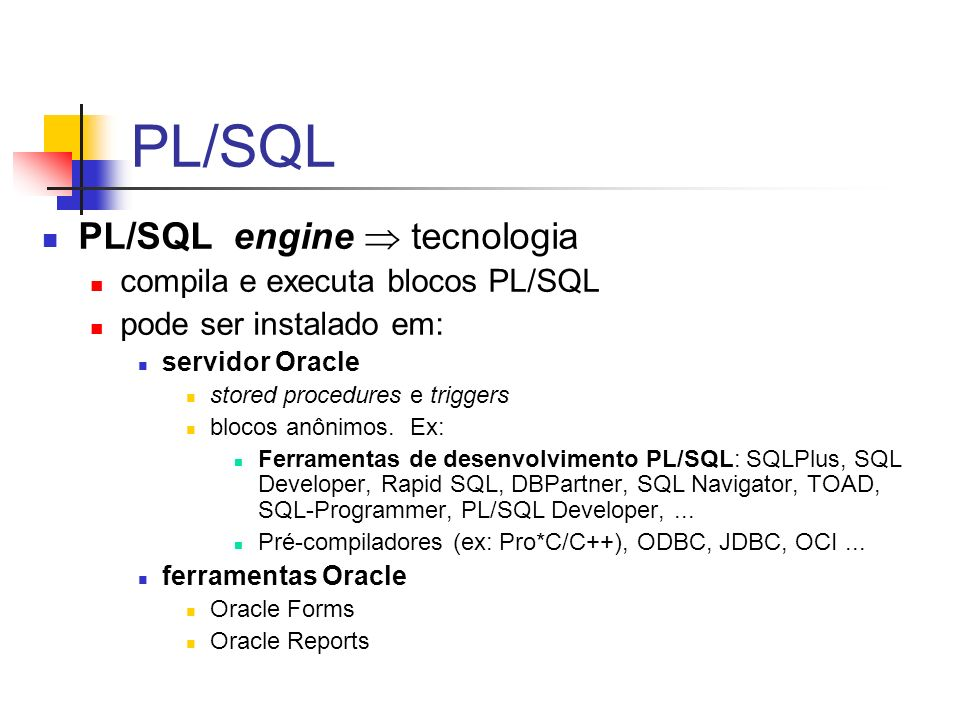 PL/SQL PL/SQL engine  tecnologia compila e executa blocos PL/SQL