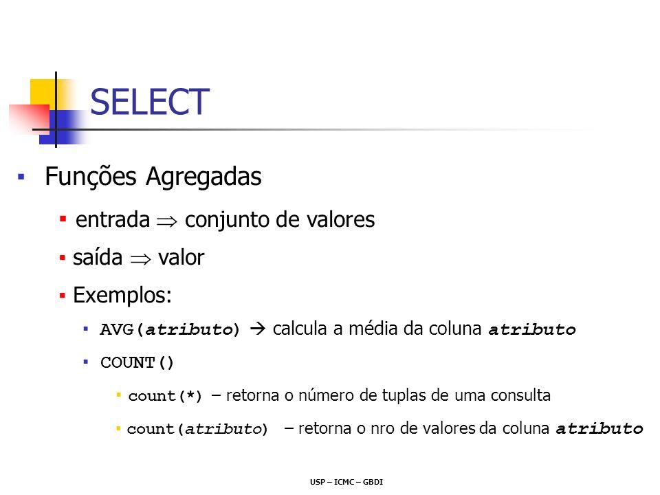 SELECT Funções Agregadas entrada  conjunto de valores saída  valor