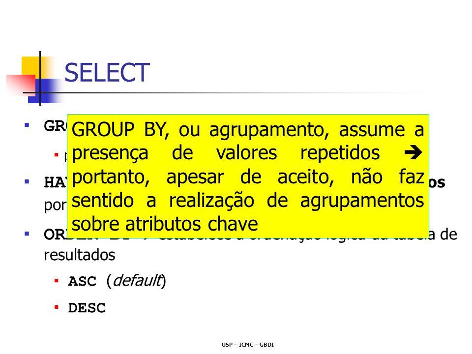 SELECT GROUP BY  agrupamento de tuplas. para a aplicação de funções agregadas. HAVING  condições aplicadas a grupos já formados por GROUP BY.
