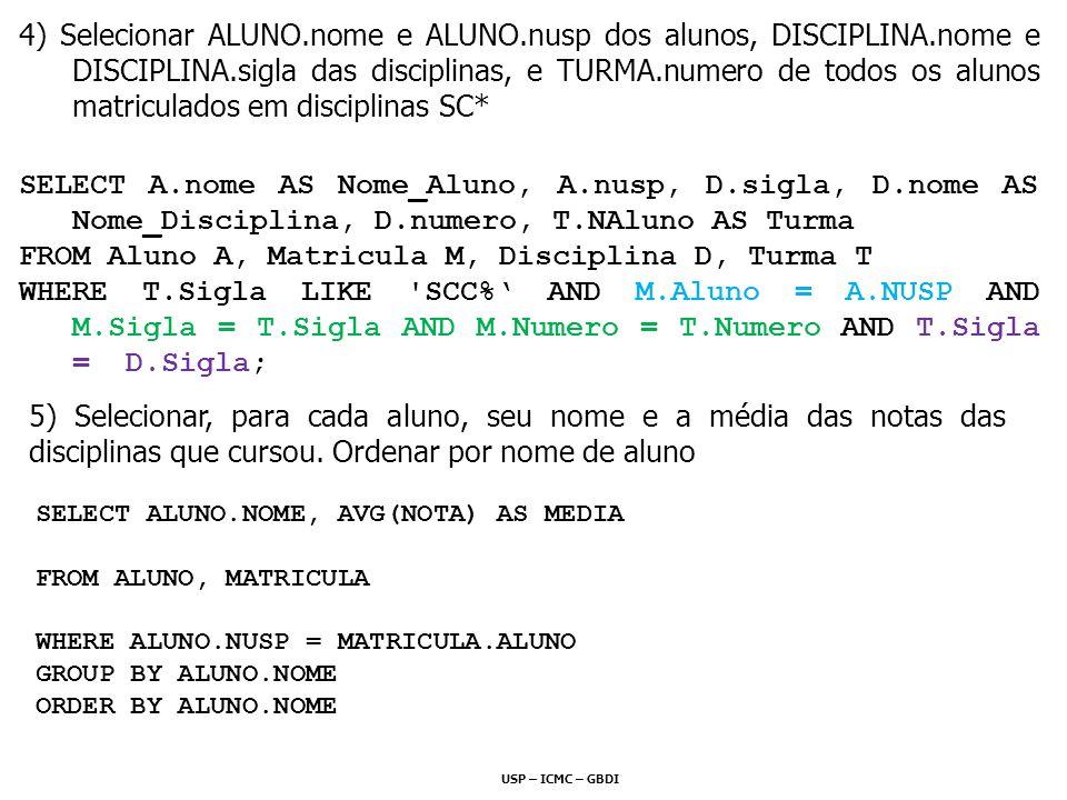 FROM Aluno A, Matricula M, Disciplina D, Turma T