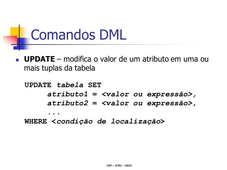 Comandos DML UPDATE – modifica o valor de um atributo em uma ou mais tuplas da tabela. UPDATE tabela SET.