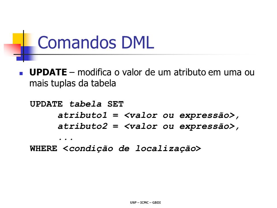Comandos DMLUPDATE – modifica o valor de um atributo em uma ou mais tuplas da tabela. UPDATE tabela SET.