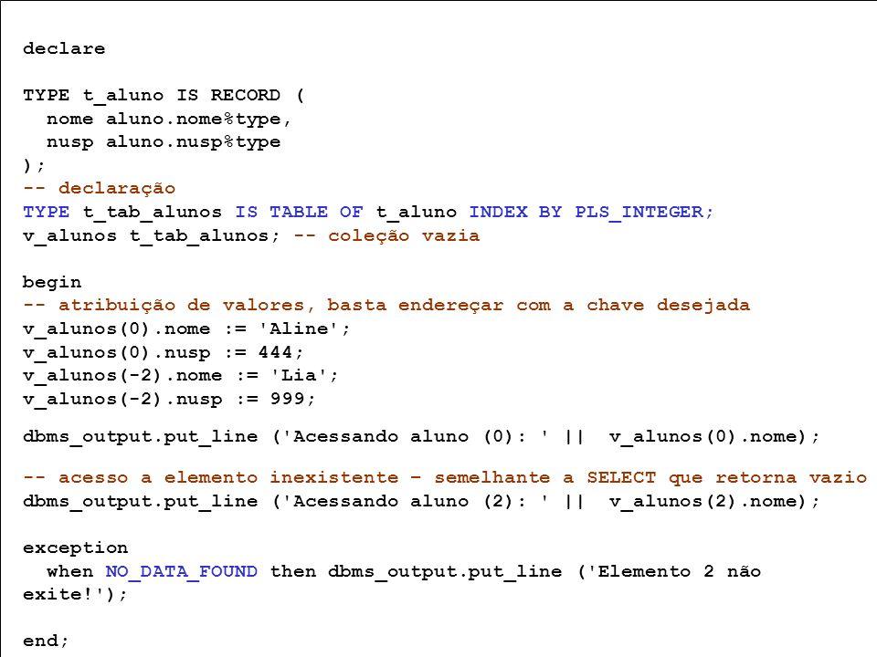 TYPE t_aluno IS RECORD ( nome aluno.nome%type, nusp aluno.nusp%type );