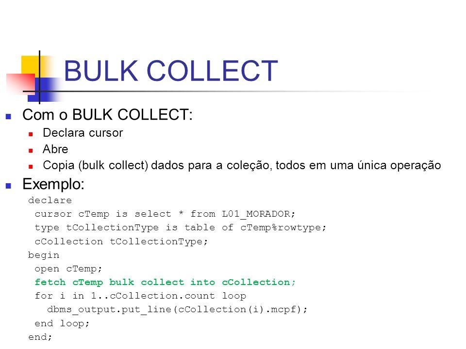 BULK COLLECT Com o BULK COLLECT: Exemplo: Declara cursor Abre