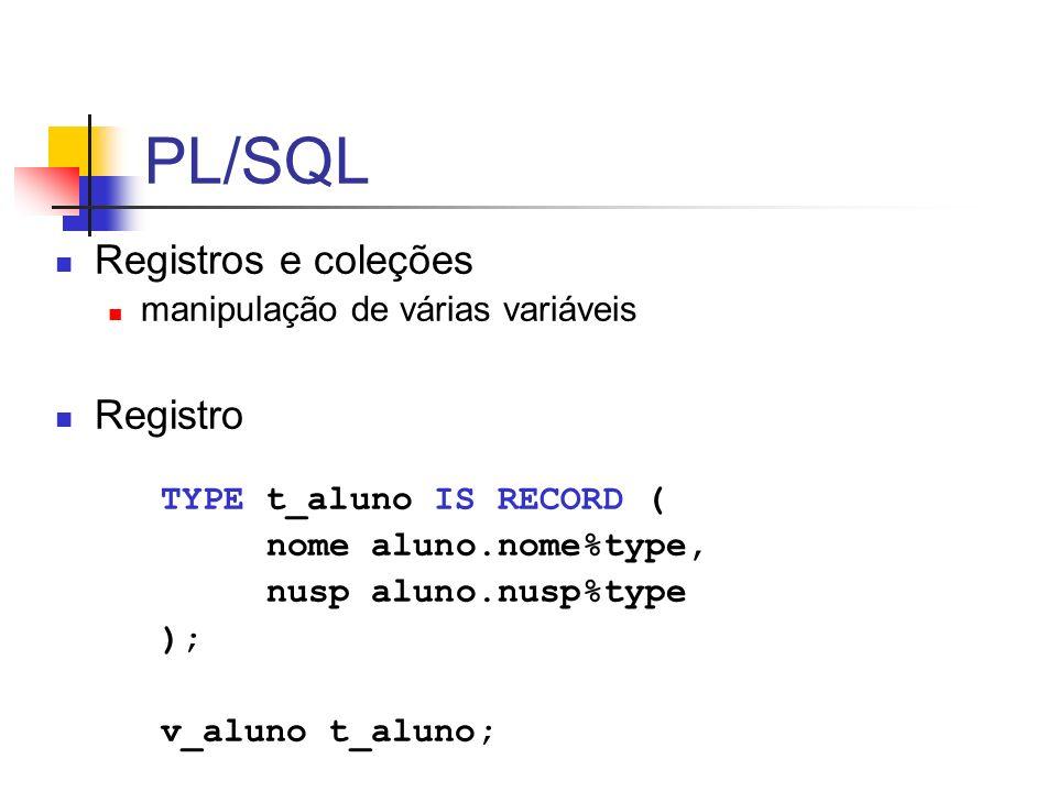 PL/SQL Registros e coleções Registro manipulação de várias variáveis