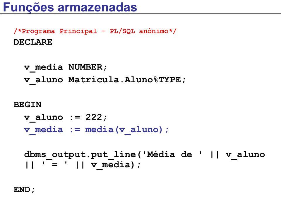 Funções armazenadas DECLARE v_media NUMBER;