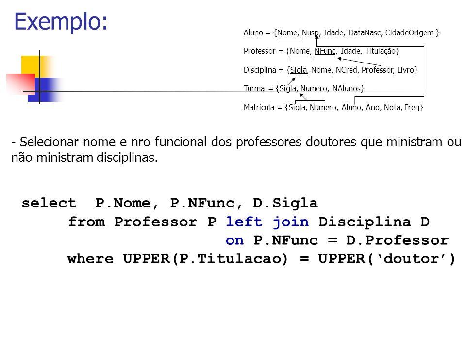 Exemplo: select P.Nome, P.NFunc, D.Sigla
