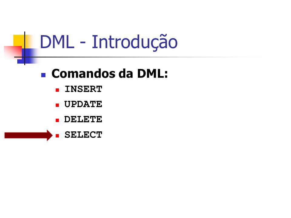 DML - Introdução Comandos da DML: INSERT UPDATE DELETE SELECT 2