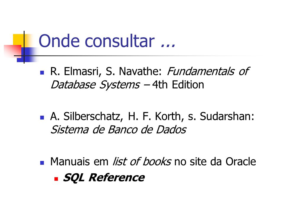 Onde consultar ... R. Elmasri, S. Navathe: Fundamentals of Database Systems – 4th Edition.