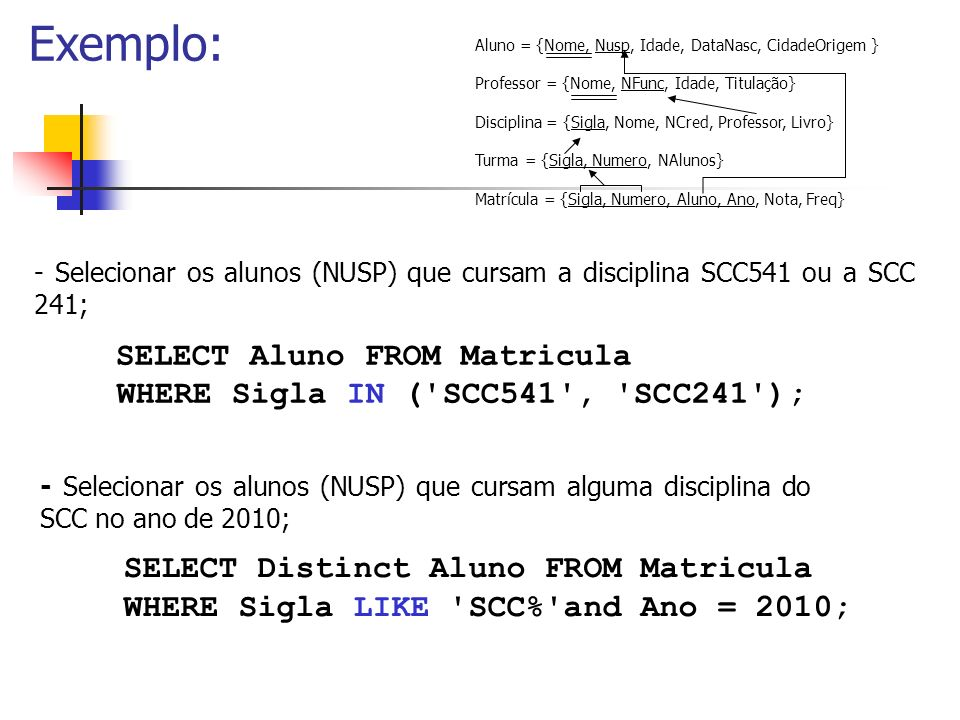 Exemplo: SELECT Aluno FROM Matricula