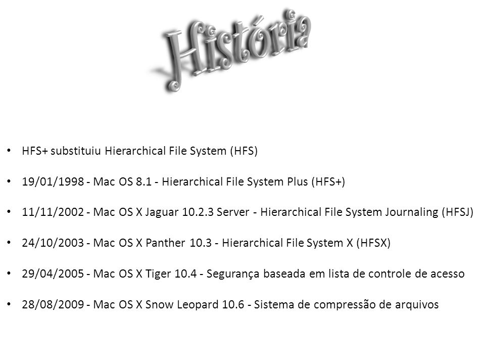 História HFS+ substituiu Hierarchical File System (HFS)